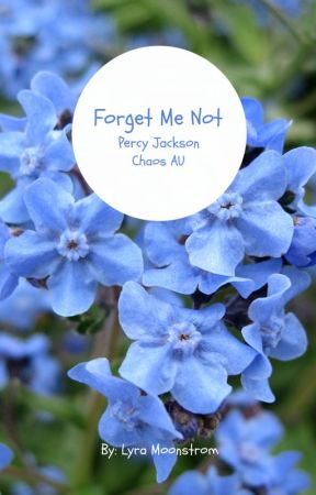 Forget Me Not  (Percy Jackson Chaos AU) by Starry_Lavender