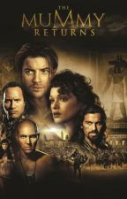 The Mummy Returns - O'Connell's Love Story (On Hold) by thegirlwithepen