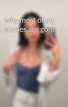 why most of my stories are gone by EmSlough