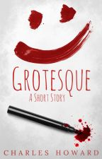 Grotesque: A Psychological Horror Story by CharlesHowardAuthor