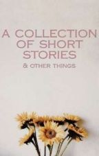 A Collection of Short Stories by deadbeatvalentines