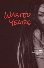 Wasted Years (Episode One) by VickyBon7