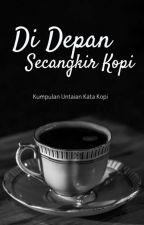 Di Depan Secangkir Kopi by syairkopi_