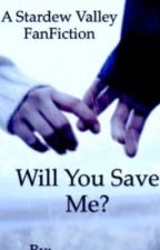 Will You Save Me? (A Stardew Valley FanFiction) by KiaKill