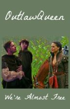 We're Almost Free - OutlawQueen by EvilRegalOutlaw