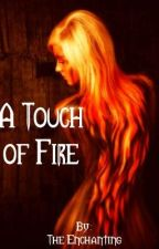 A Touch Of Fire by MsEnchanting