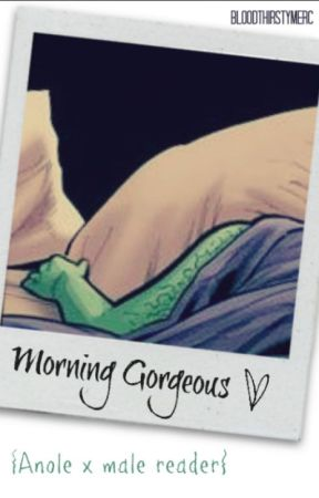 Morning gorgeous {Anole x male reader} by BloodthirstyMerc