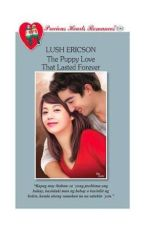 The Puppy Love That Lasted Forever (COMPLETE/Published by PHR) by LushEricsonPHR