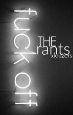 The Rants by xlouzers