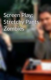 Screen Play: Stretchy Pants Zombies by MaxWorthington