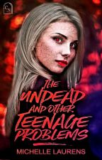 The Undead And Other Teenage Problems (Revised Draft) by Shellz2308