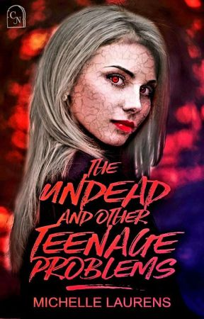 The Undead And Other Teenage Problems (Revised Draft) COMPLETED by Shellz2308