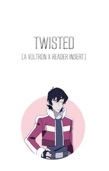 Twisted [A Voltron x Reader Insert]