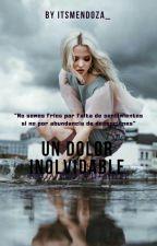 Un  Dolor Inolvidable (PRÓXIMAMENTE) by itsmendoza_