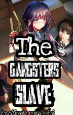 The Gangsters Slave by AirahMinSsi