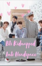 BTS Kidnapped Into Headspace by Issywritesss