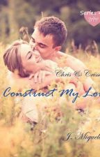 Construct My Love (BFF Series #3) by JMiguela0806