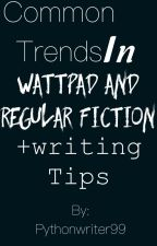 Common Trends In Wattpad And Regular Fiction (+writing tips) by Pythonwriter99