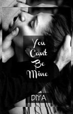 YOU CAN'T BE MINE by her_2ams_thoughts