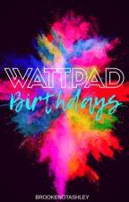 Wattpad Birthdays by BrookeNotAshley