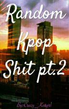 Random Kpop Shit pt.2 by Crazy_Katgirl