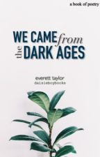 We Came From The Dark Ages by daisieboy