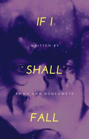 If I Shall Fall by EmmaAnnHonsowetz