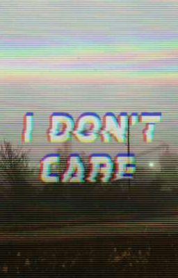 Đọc truyện 《 i don't care you 》 • kth •