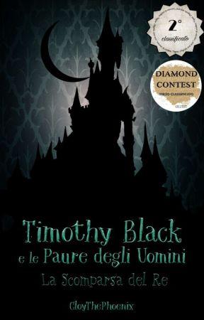 Timothy Black e le Paure degli Uomini - La Scomparsa del Re by CloyThePhoenix