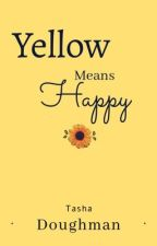 Yellow Means Happy • Poetry by tashaannedoughman