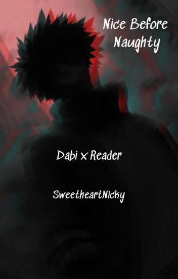 Nice Before Naughty [Dabi x Reader] {ON HOLD}