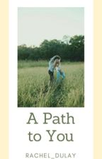 A Path To You.  by rachel_dulay