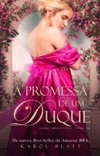 A Promessa de um Duque | Damas Improváveis - Vol.1 by autorkarolblatt