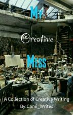 My Creative Mess by Cami_Writes