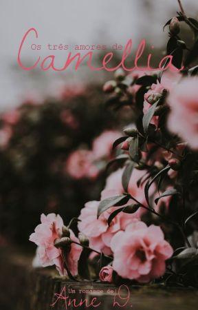Os três amores de Camellia by Annee_D