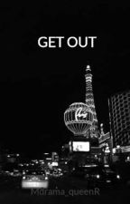 GET OUT by Mdrama_queenR