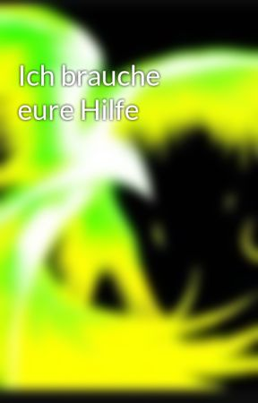 Ich brauche eure Hilfe by LordGreenFire