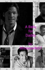 A Baby for Daddy (A Daddy for Me Series) by missyswife37