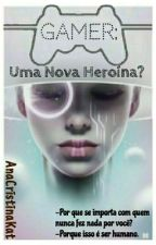 Gamer: Uma Nova Heroína? by anacristinakat