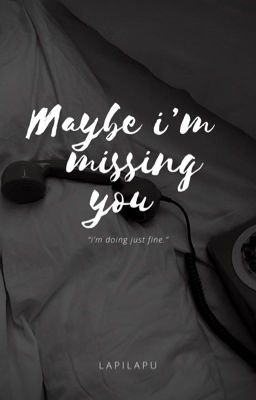 May be I'm missing you