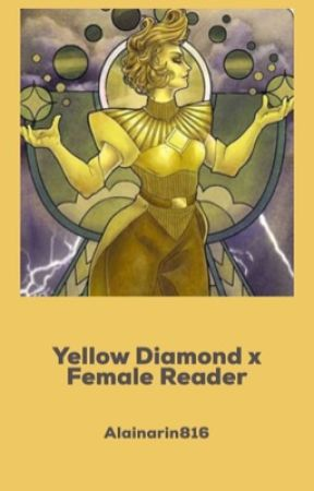 Yellow Diamond X Female Reader by AlainaRin816