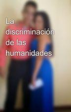 La discriminación de las humanidades by AgentSeal
