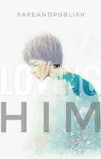Loving Him by SaveAndPublish