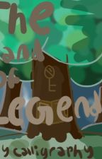The Land of Legends  by Calligraphy_123