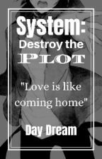 System: Destroy the Plot by Not_A_White_Lotus