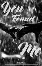 You Found Me by macyelaine12