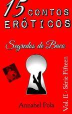 15 Contos Eróticos / Segredos de Baco (Vol. II da Série Fifteen) - EM ANDAMENTO by annabelpola