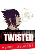 Twisted (AU Sasuke Uchiha) by Ayumi_Uzumaki