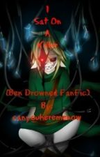 I Sat On A Killer (BEN Drowned FanFic) by canyouheremenow