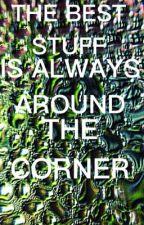 The Best Stuff Is Always Around The Corner by Croixsin